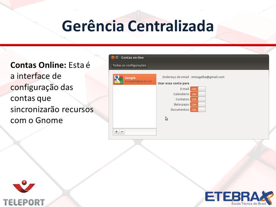 Gerência Centralizada Contas Online: Esta é a interface de configuração das contas que sincronizarão recursos com o Gnome