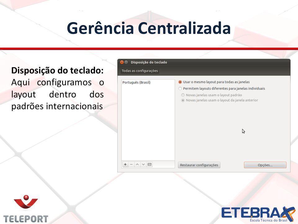 Gerência Centralizada Disposição do teclado: Aqui configuramos o layout dentro dos padrões internacionais
