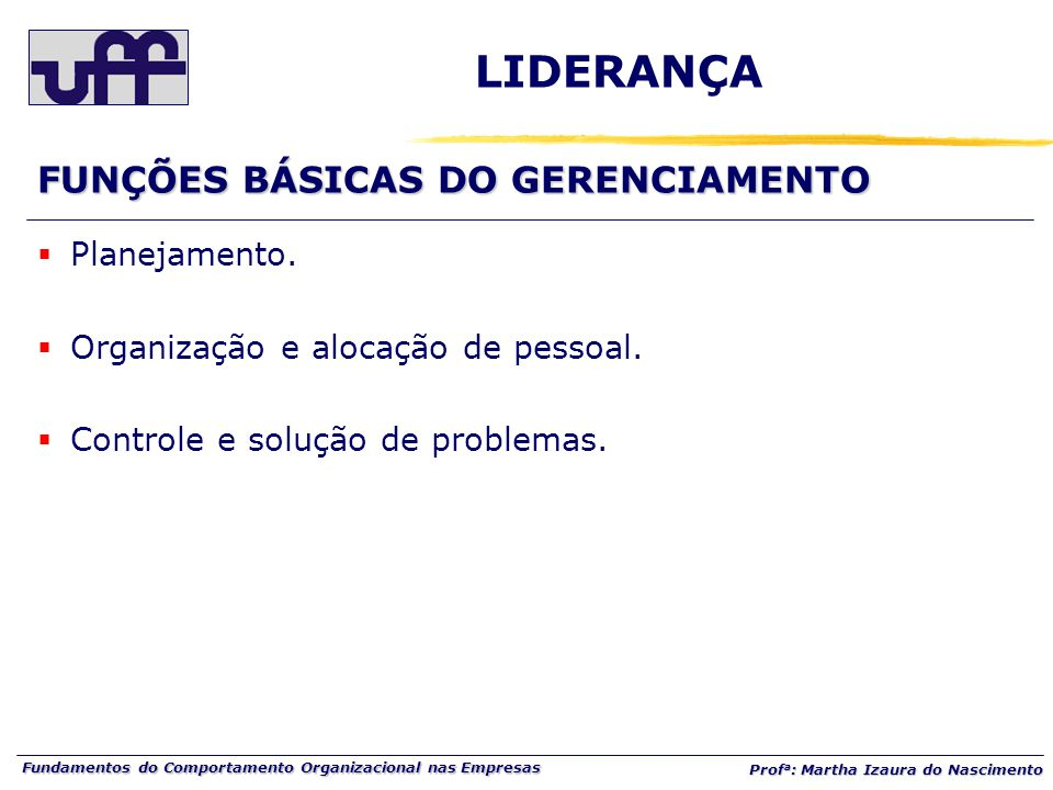 Fundamentos do Comportamento Organizacional nas Empresas Prof a : Martha Izaura do Nascimento  Planejamento.  Organização e alocação de pessoal.  C