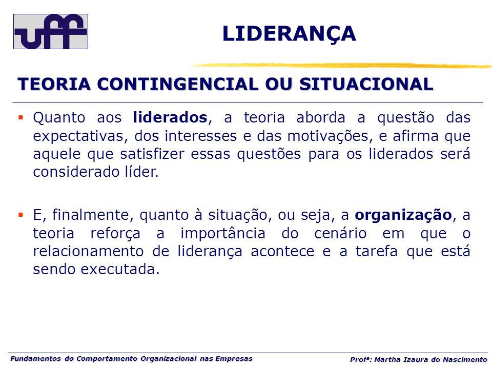 Fundamentos do Comportamento Organizacional nas Empresas Prof a : Martha Izaura do Nascimento  Quanto aos liderados, a teoria aborda a questão das ex