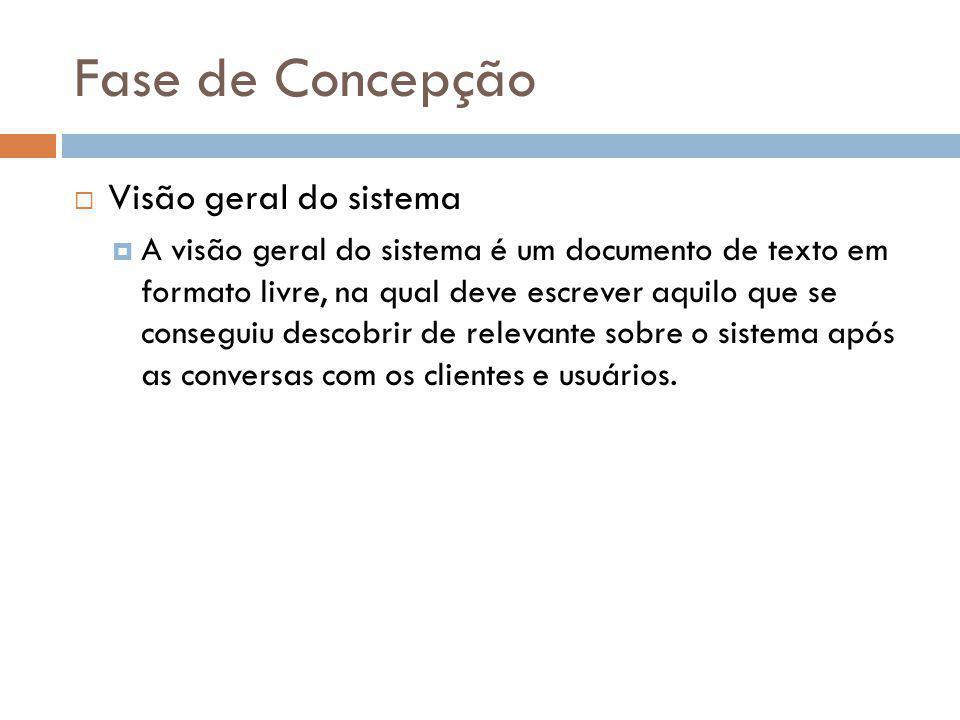 Fase de Concepção  Visão geral do sistema  A visão geral do sistema é um documento de texto em formato livre, na qual deve escrever aquilo que se co
