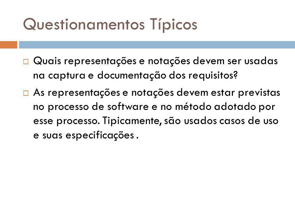 Questionamentos Típicos  Quais representações e notações devem ser usadas na captura e documentação dos requisitos?  As representações e notações de