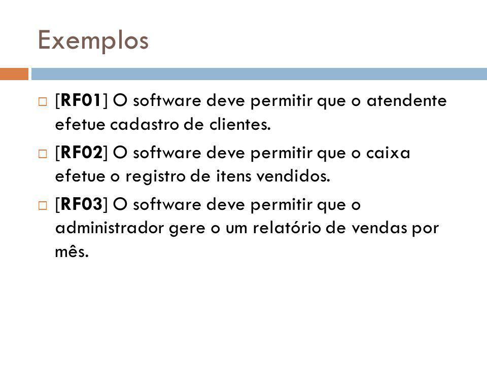 Exemplos  [RF01] O software deve permitir que o atendente efetue cadastro de clientes.  [RF02] O software deve permitir que o caixa efetue o registr