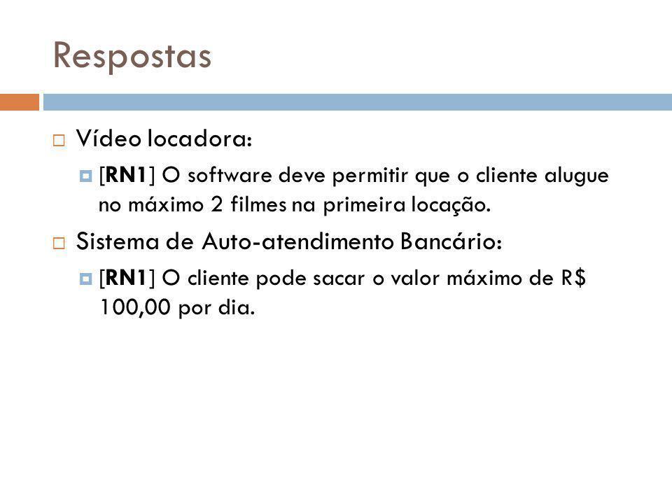 Respostas  Vídeo locadora:  [RN1] O software deve permitir que o cliente alugue no máximo 2 filmes na primeira locação.  Sistema de Auto-atendiment