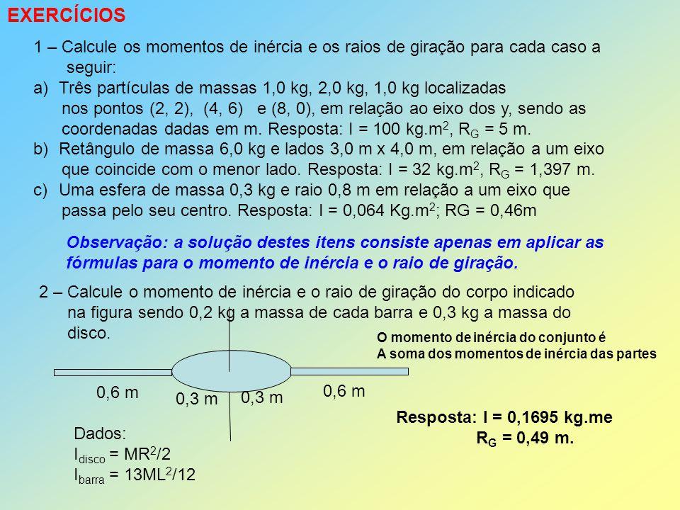 EXERCÍCIOS 1 – Calcule os momentos de inércia e os raios de giração para cada caso a seguir: a)Três partículas de massas 1,0 kg, 2,0 kg, 1,0 kg locali