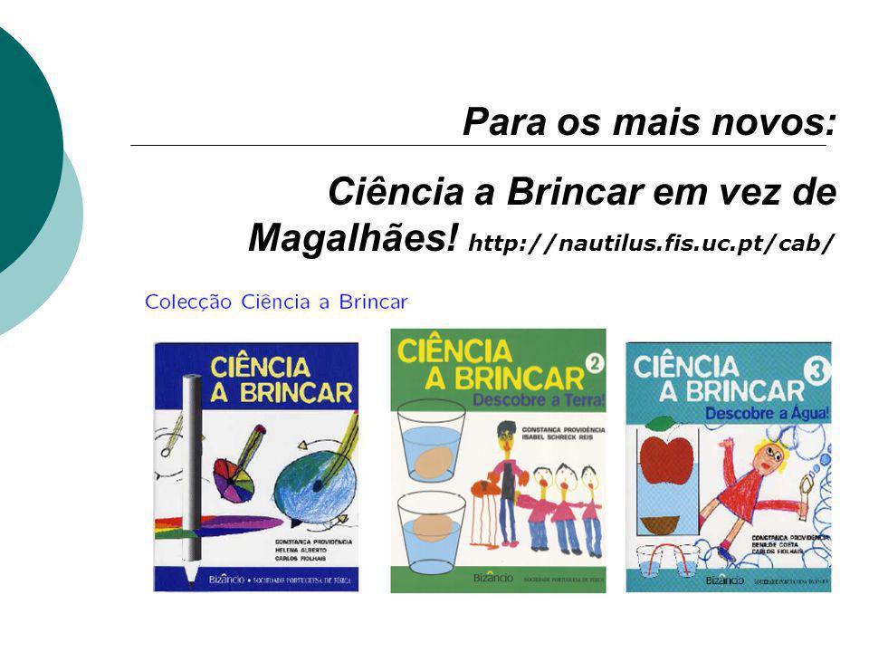 Para os mais novos: Ciência a Brincar em vez de Magalhães! http://nautilus.fis.uc.pt/cab/