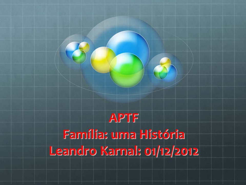 História da Família APTF Família: uma História Leandro Karnal: 01/12/2012