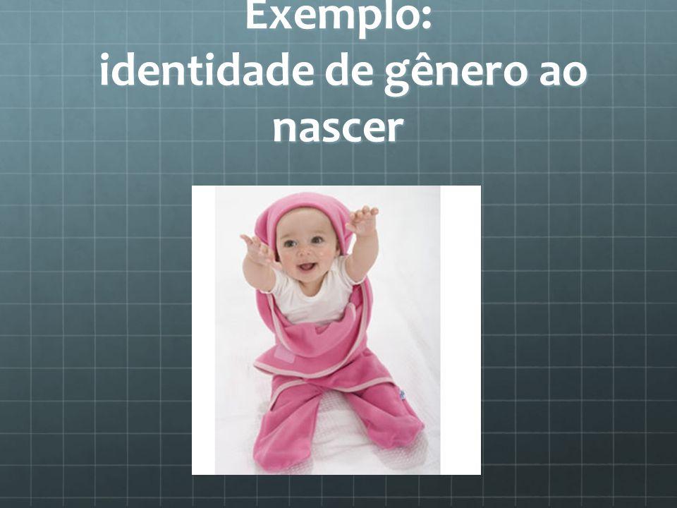 Exemplo: identidade de gênero ao nascer