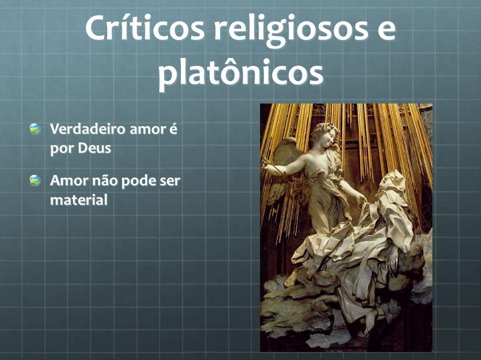 Críticos religiosos e platônicos Verdadeiro amor é por Deus Amor não pode ser material