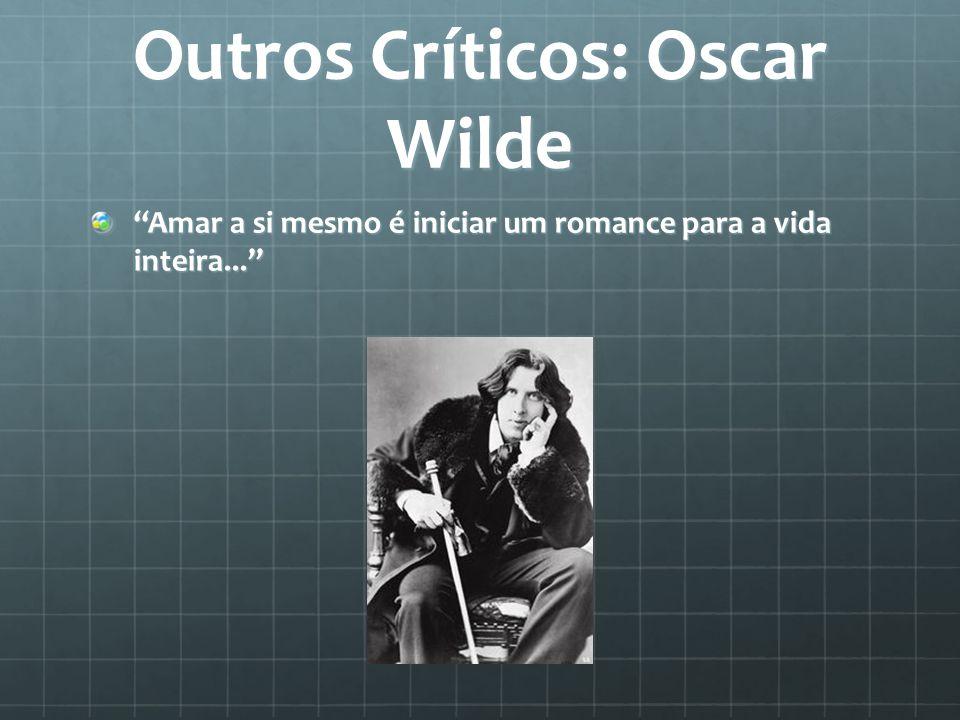 """Outros Críticos: Oscar Wilde """"Amar a si mesmo é iniciar um romance para a vida inteira..."""""""