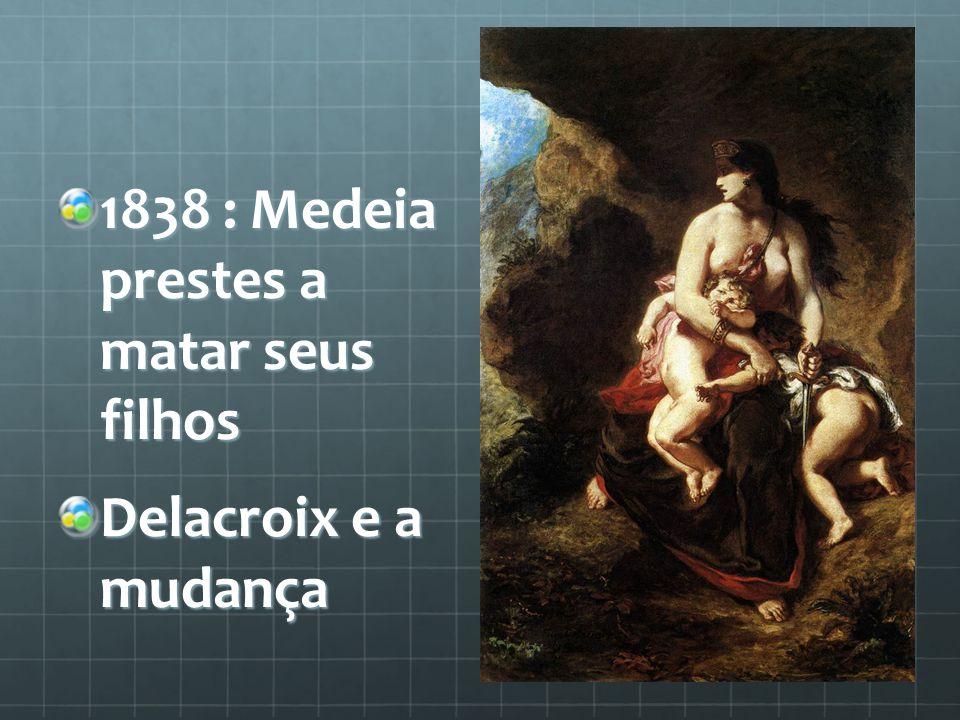 1838 : Medeia prestes a matar seus filhos Delacroix e a mudança
