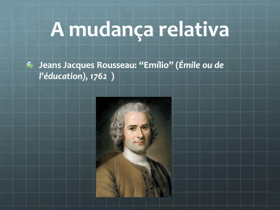 """A mudança relativa Jeans Jacques Rousseau: """"Emílio"""" (Émile ou de l'éducation), 1762 )"""