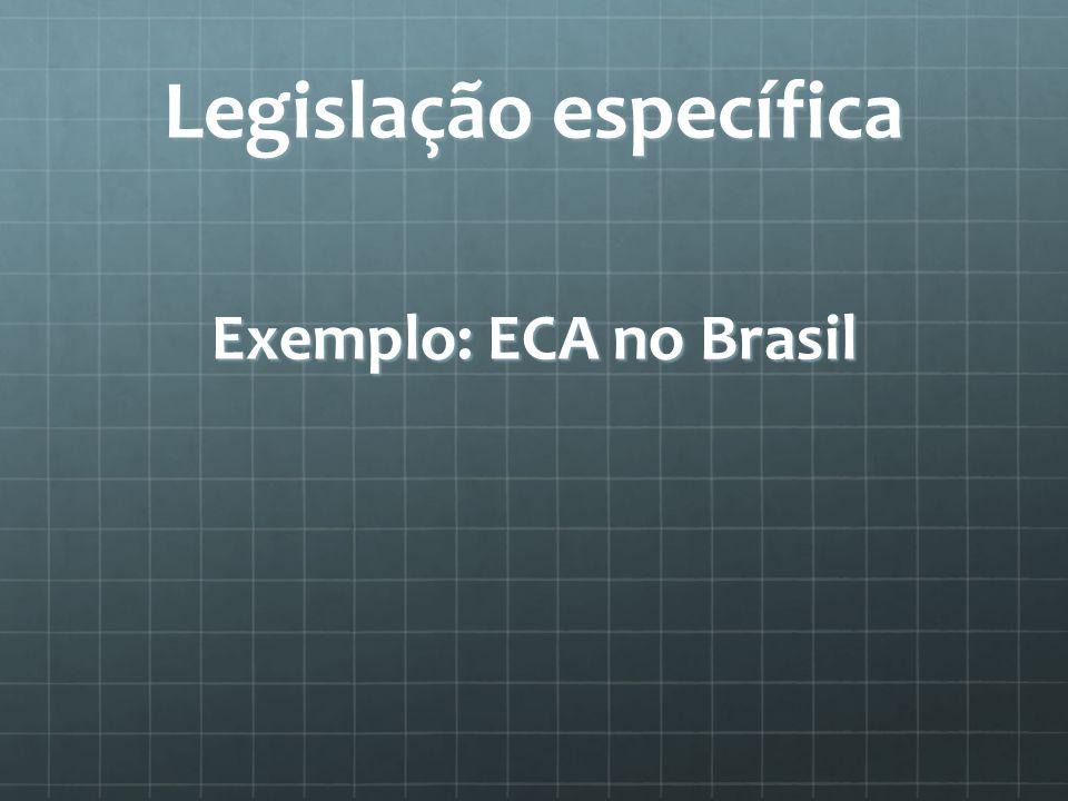 Legislação específica Exemplo: ECA no Brasil