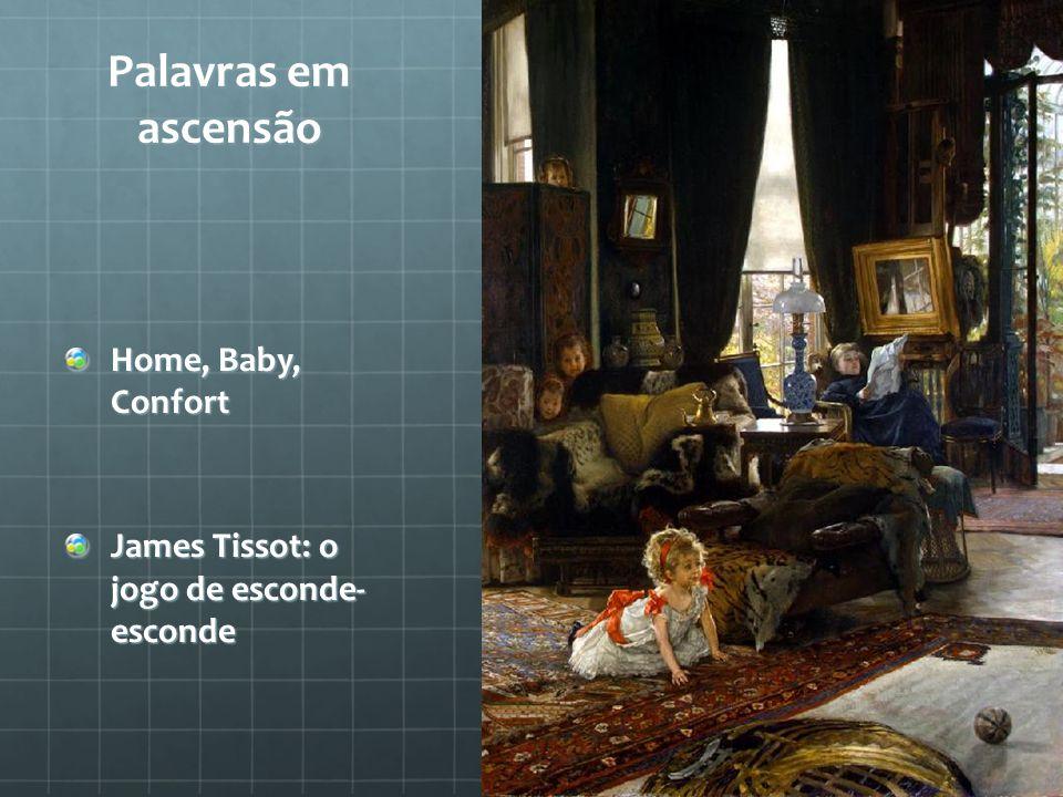 Palavras em ascensão Home, Baby, Confort James Tissot: o jogo de esconde- esconde