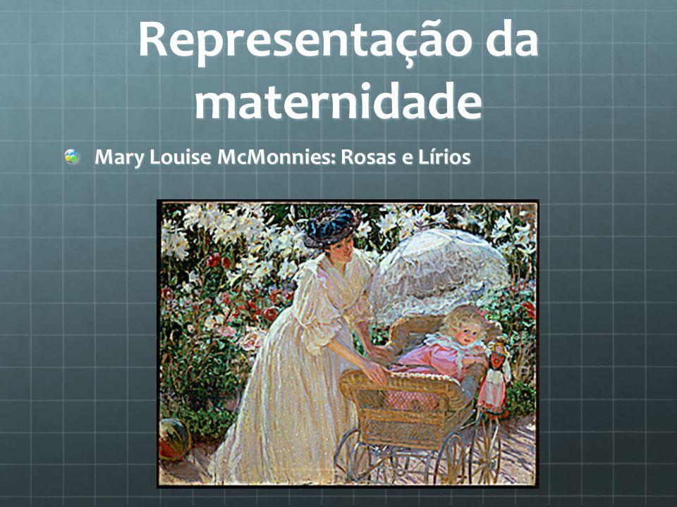 Representação da maternidade Mary Louise McMonnies: Rosas e Lírios