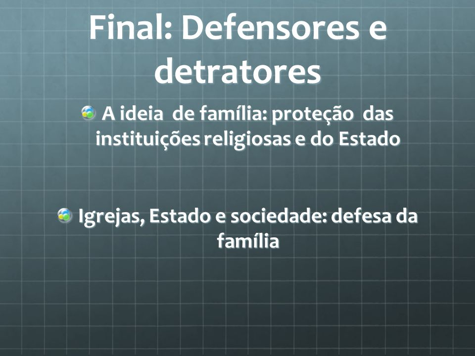 Final: Defensores e detratores A ideia de família: proteção das instituições religiosas e do Estado Igrejas, Estado e sociedade: defesa da família