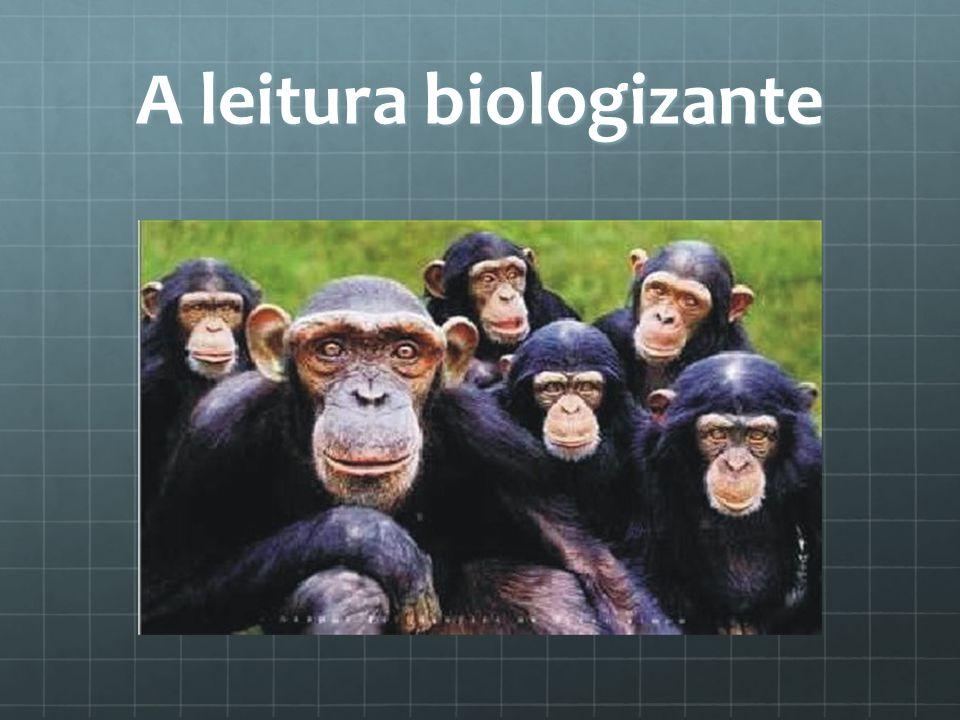 A leitura biologizante