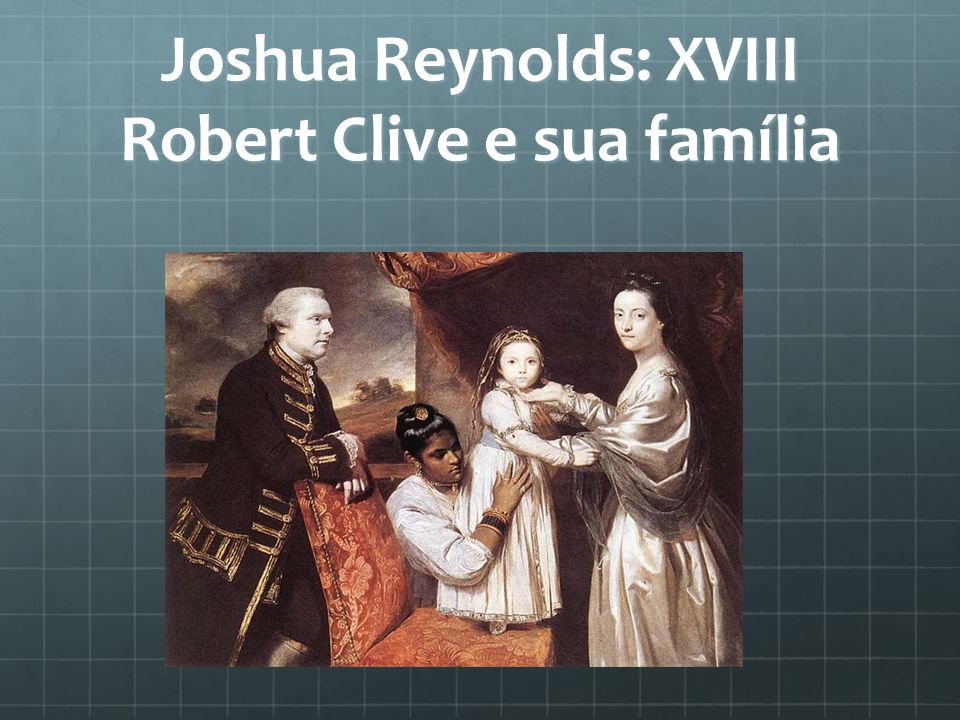 Joshua Reynolds: XVIII Robert Clive e sua família