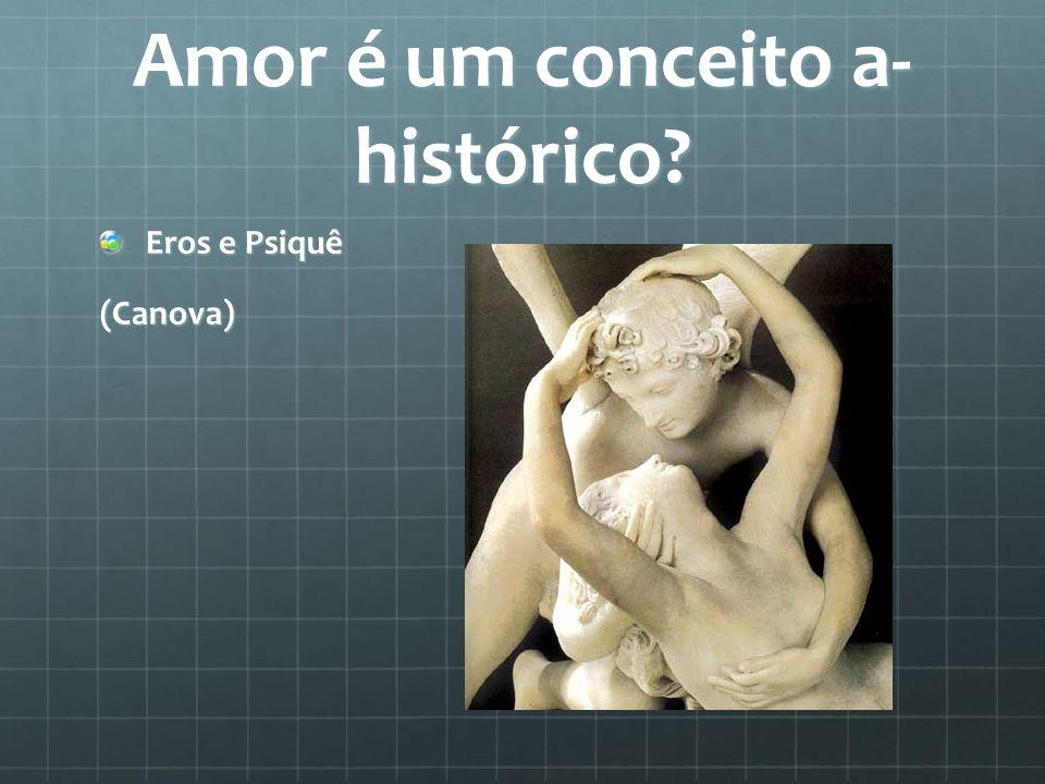 Amor é um conceito a- histórico? Eros e Psiquê (Canova)