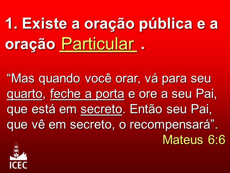 """1. Existe a oração pública e a oração _________. Particular """"Mas quando você orar, vá para seu quarto, feche a porta e ore a seu Pai, que está em secr"""