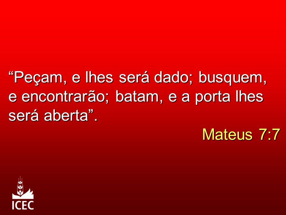 """""""Peçam, e lhes será dado; busquem, e encontrarão; batam, e a porta lhes será aberta"""". Mateus 7:7"""