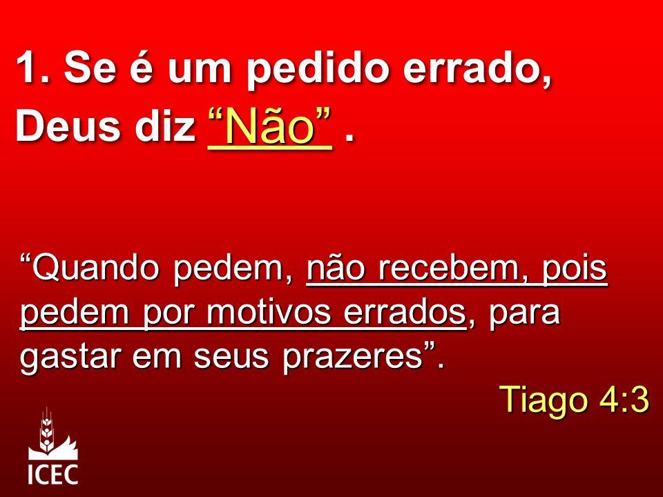 """1. Se é um pedido errado, Deus diz _____. """"Não"""" """"Quando pedem, não recebem, pois pedem por motivos errados, para gastar em seus prazeres"""". Tiago 4:3"""