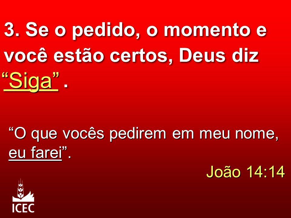 """3. Se o pedido, o momento e você estão certos, Deus diz _____. """"Siga"""" """"O que vocês pedirem em meu nome, eu farei"""". João 14:14"""
