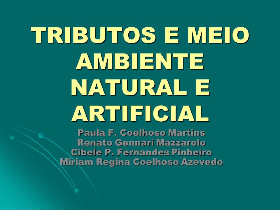 TRIBUTOS E MEIO AMBIENTE NATURAL E ARTIFICIAL Paula F. Coelhoso Martins Paula F. Coelhoso Martins Renato Gennari Mazzarolo Renato Gennari Mazzarolo Ci