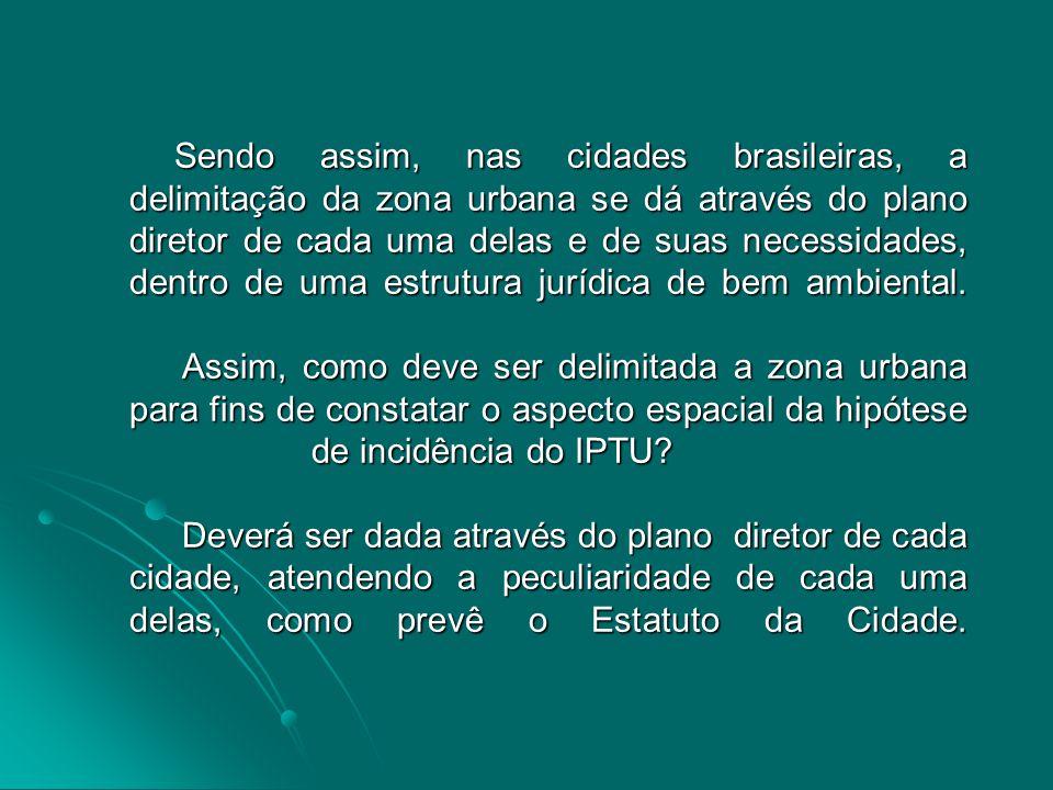 Sendo assim, nas cidades brasileiras, a delimitação da zona urbana se dá através do plano diretor de cada uma delas e de suas necessidades, dentro de