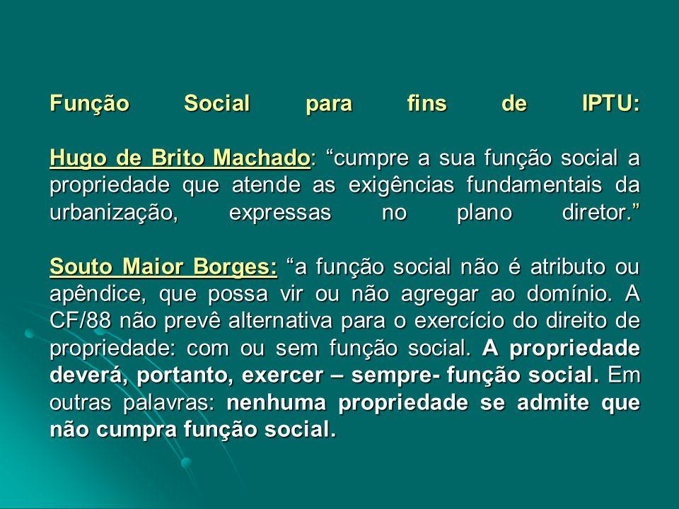 """Função Social para fins de IPTU: Hugo de Brito Machado: """"cumpre a sua função social a propriedade que atende as exigências fundamentais da urbanização"""