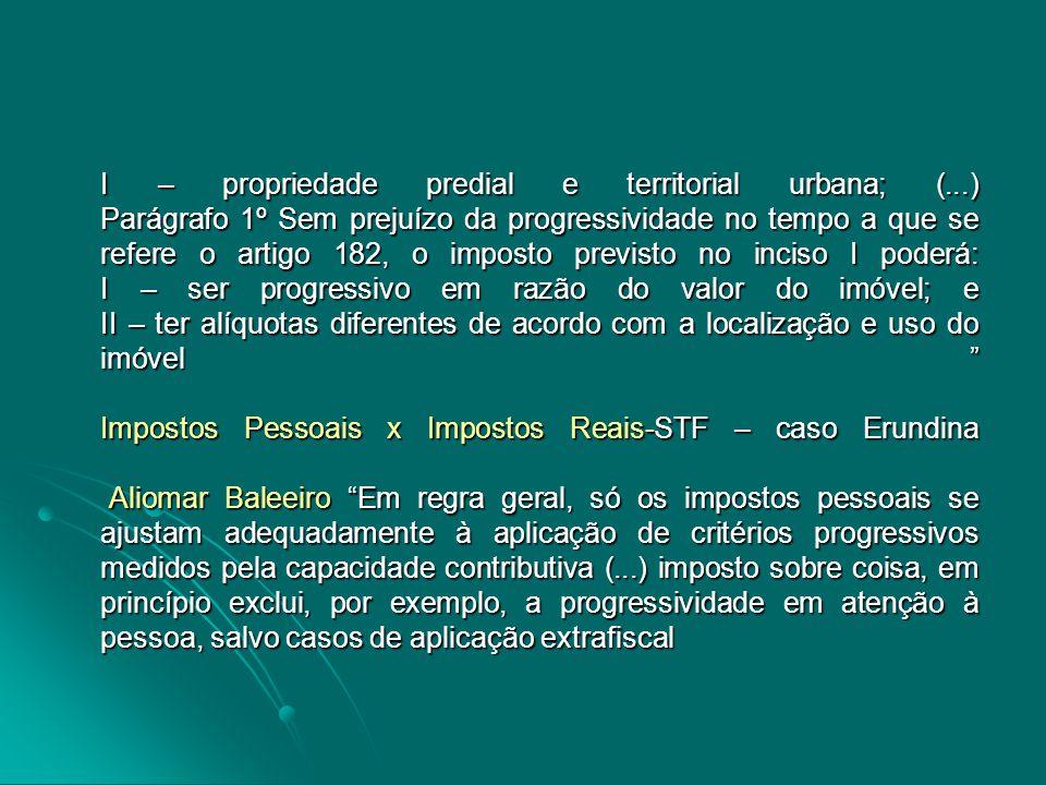 I – propriedade predial e territorial urbana; (...) Parágrafo 1º Sem prejuízo da progressividade no tempo a que se refere o artigo 182, o imposto prev