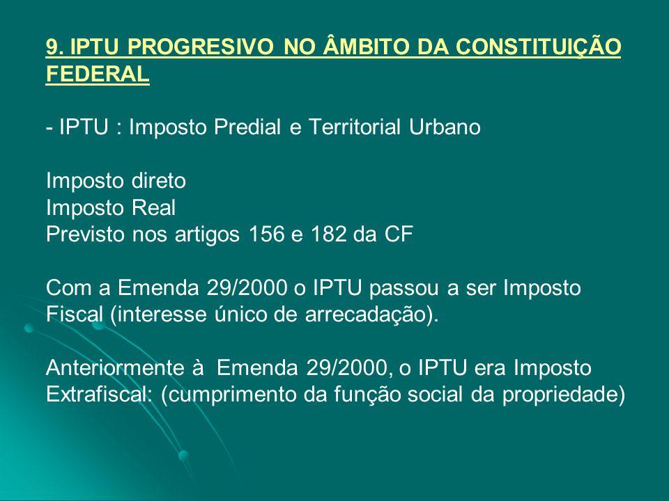 9. IPTU PROGRESIVO NO ÂMBITO DA CONSTITUIÇÃO FEDERAL - IPTU : Imposto Predial e Territorial Urbano Imposto direto Imposto Real Previsto nos artigos 15
