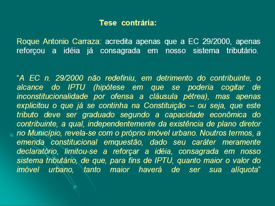 """Tese contrária: Roque Antonio Carraza: acredita apenas que a EC 29/2000, apenas reforçou a idéia já consagrada em nosso sistema tributário. """"A EC n. 2"""