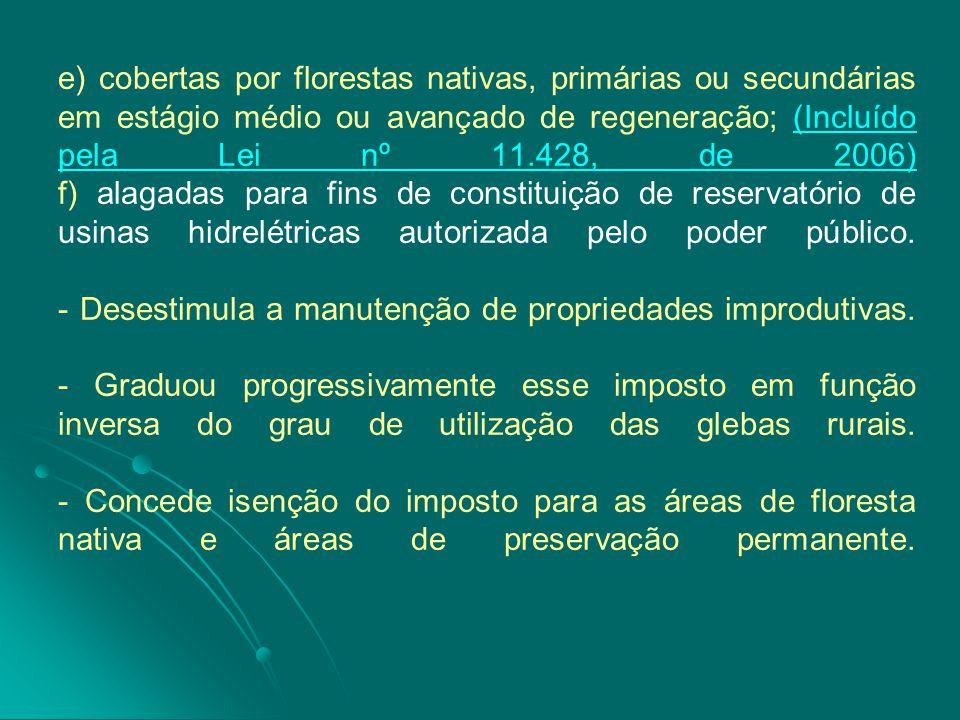 e) cobertas por florestas nativas, primárias ou secundárias em estágio médio ou avançado de regeneração; (Incluído pela Lei nº 11.428, de 2006) f) ala