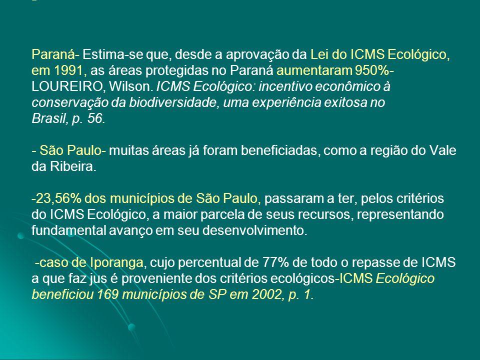 - - Paraná- Estima-se que, desde a aprovação da Lei do ICMS Ecológico, em 1991, as áreas protegidas no Paraná aumentaram 950%- LOUREIRO, Wilson. ICMS
