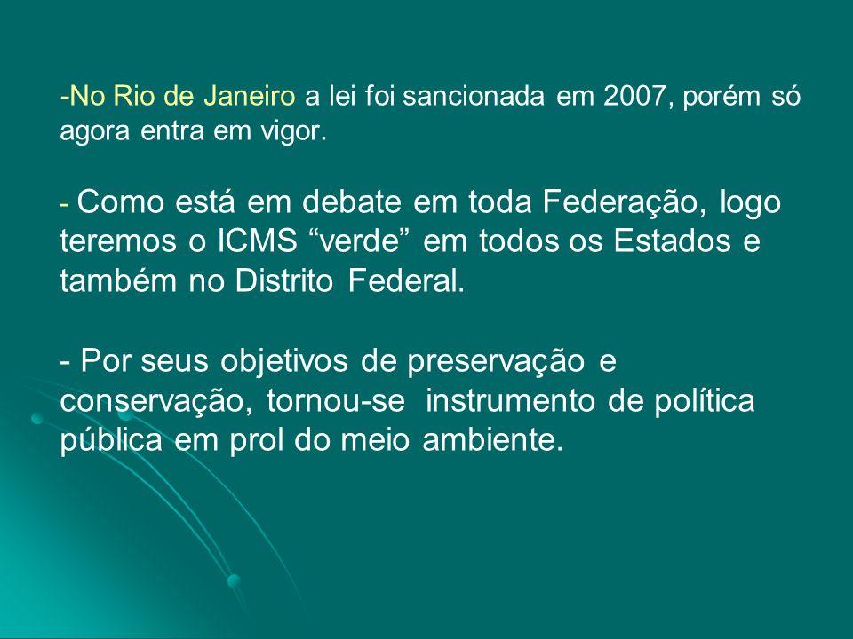 """-No Rio de Janeiro a lei foi sancionada em 2007, porém só agora entra em vigor. - Como está em debate em toda Federação, logo teremos o ICMS """"verde"""" e"""