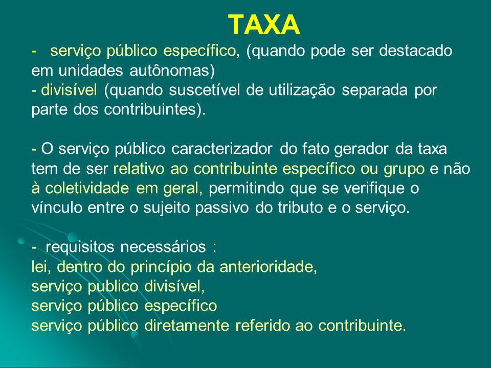 TAXA - serviço público específico, (quando pode ser destacado em unidades autônomas) - divisível (quando suscetível de utilização separada por parte d