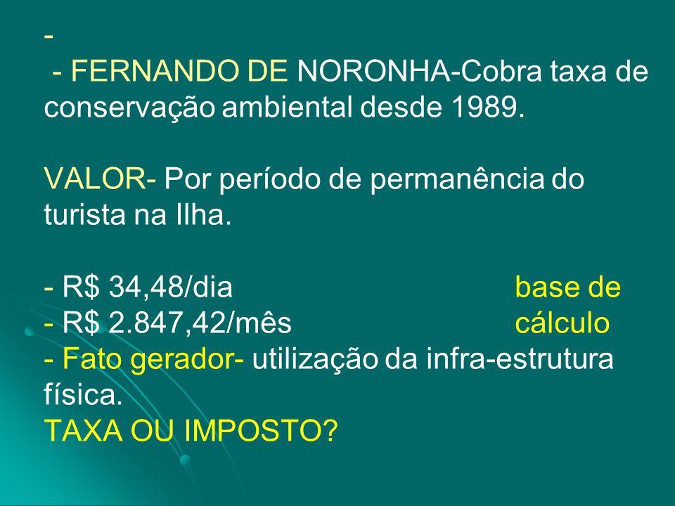 - - - FERNANDO DE NORONHA-Cobra taxa de conservação ambiental desde 1989. VALOR- Por período de permanência do turista na Ilha. - R$ 34,48/dia base de