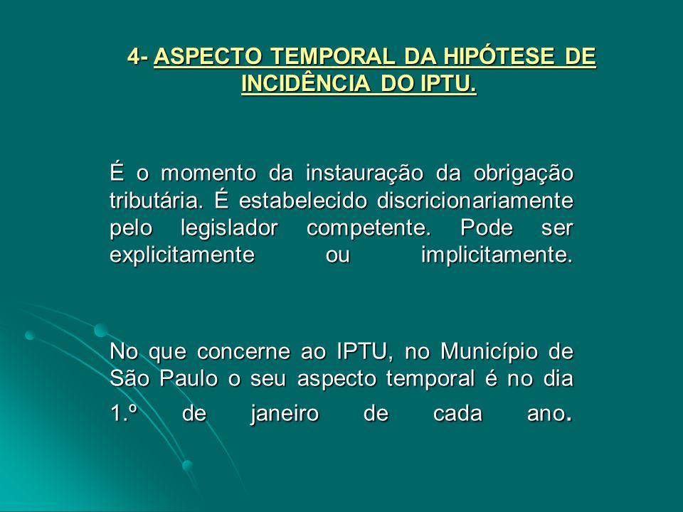 4- ASPECTO TEMPORAL DA HIPÓTESE DE INCIDÊNCIA DO IPTU. 4- ASPECTO TEMPORAL DA HIPÓTESE DE INCIDÊNCIA DO IPTU. É o momento da instauração da obrigação