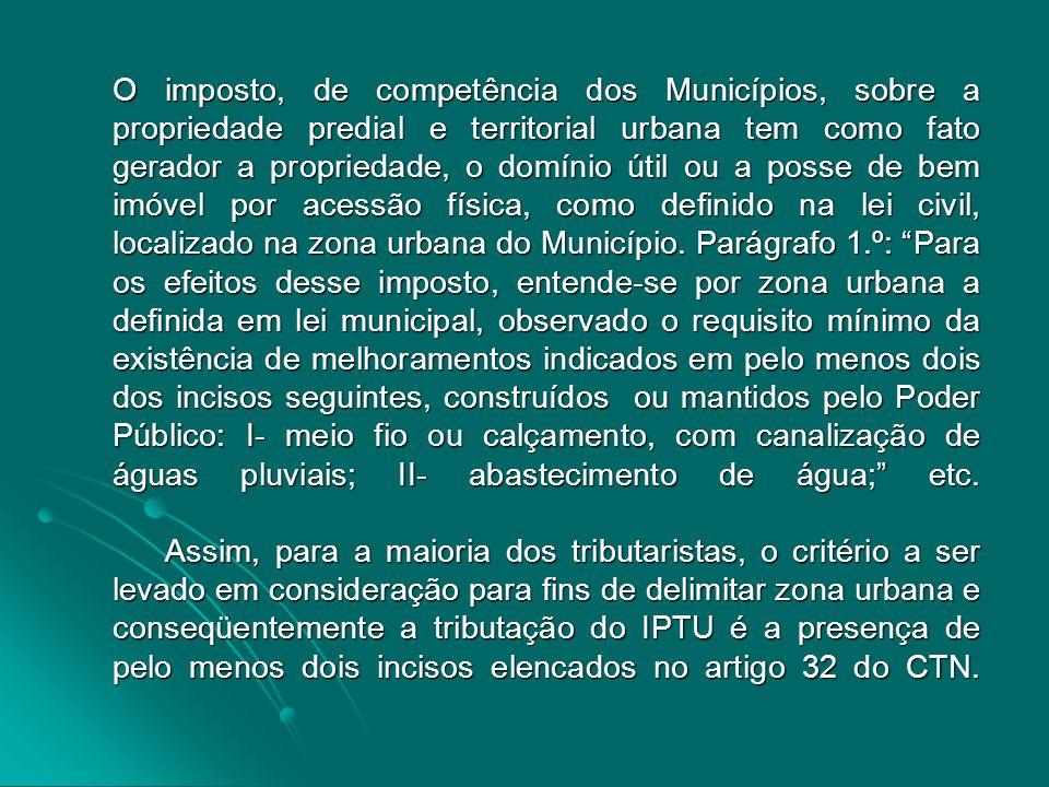 O imposto, de competência dos Municípios, sobre a propriedade predial e territorial urbana tem como fato gerador a propriedade, o domínio útil ou a po