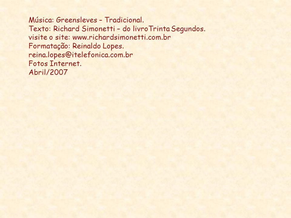 Música: Greensleves – Tradicional.Texto: Richard Simonetti – do livroTrinta Segundos.