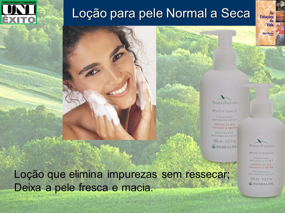 Loção que elimina impurezas sem ressecar; Deixa a pele fresca e macia. Loção para pele Normal a Seca