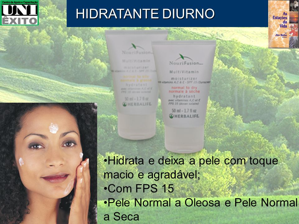 Hidrata e deixa a pele com toque macio e agradável; Com FPS 15 Pele Normal a Oleosa e Pele Normal a Seca HIDRATANTE DIURNO