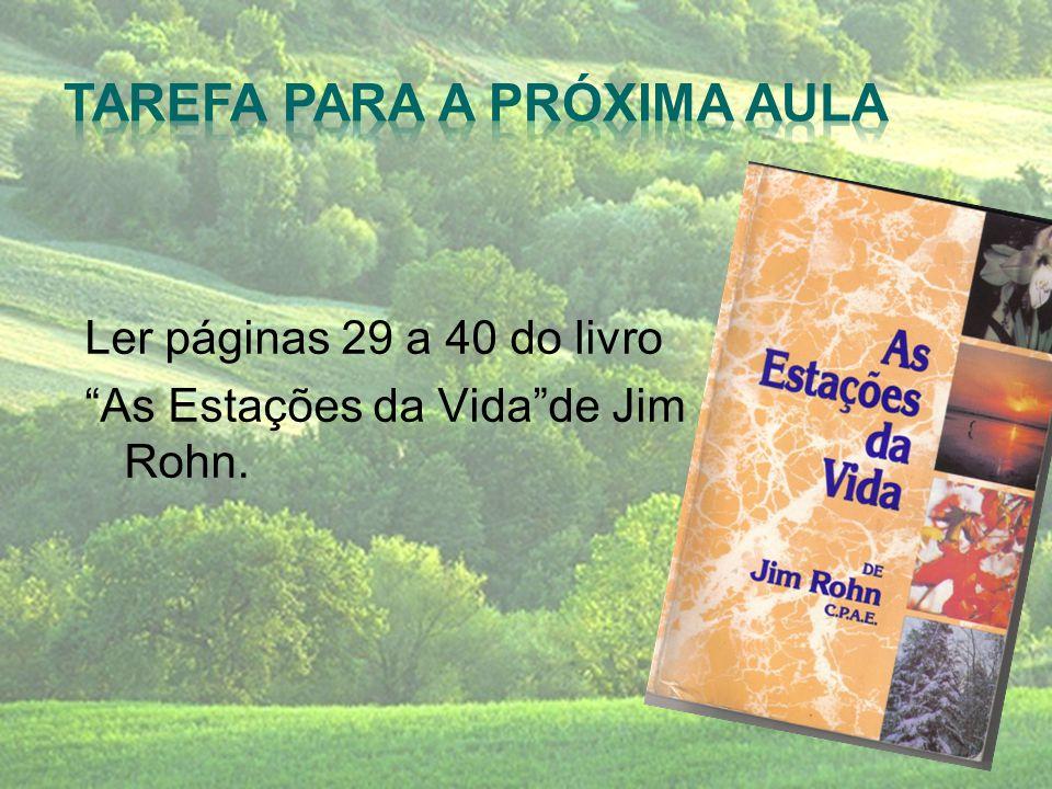 """Ler páginas 29 a 40 do livro """"As Estações da Vida""""de Jim Rohn."""