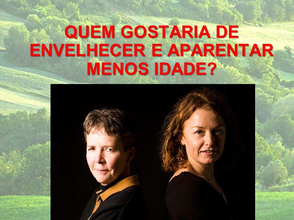 QUEM GOSTARIA DE ENVELHECER E APARENTAR MENOS IDADE?