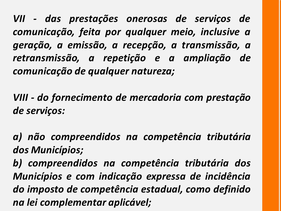 VII - das prestações onerosas de serviços de comunicação, feita por qualquer meio, inclusive a geração, a emissão, a recepção, a transmissão, a retran