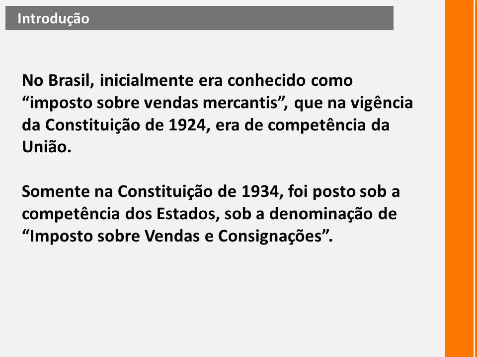 """No Brasil, inicialmente era conhecido como """"imposto sobre vendas mercantis"""", que na vigência da Constituição de 1924, era de competência da União. Som"""