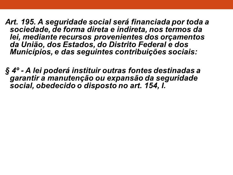 Art. 195. A seguridade social será financiada por toda a sociedade, de forma direta e indireta, nos termos da lei, mediante recursos provenientes dos