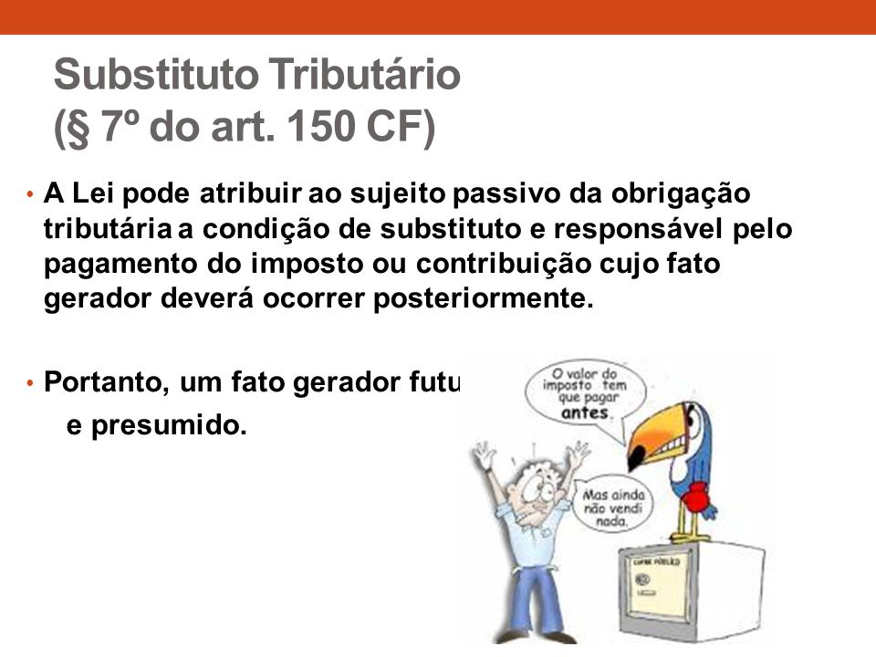 Substituto Tributário (§ 7º do art.