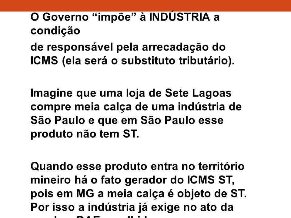 """O Governo """"impõe"""" à INDÚSTRIA a condição de responsável pela arrecadação do ICMS (ela será o substituto tributário). Imagine que uma loja de Sete Lago"""